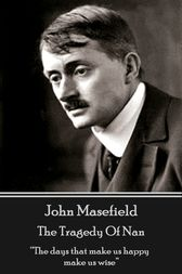 The Tragedy Of Nan by John Masefield