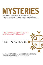 Mysteries: An Investigation into the Occult, the Paranormal and the Supernatural by Colin Wilson Author
