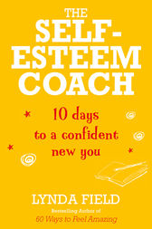 The Self-Esteem Coach: 10 Days to a Confident New You by Lynda Field Author