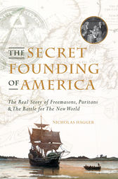 The Secret Founding of America: The Real Story of Freemasons, Puritans, and the Battle for the New World by Nicholas Hagger Author
