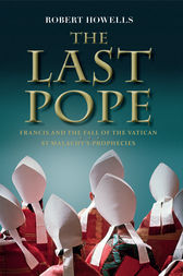 The Last Pope: Decoding St Malachy's Prophecy on the Fall of the Vatican by Robert Howells Author