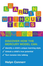 Learning Without Tears: Identify your child's unique learning style, and unlock their true potential by Helyn  Connerr Author
