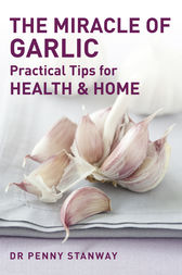 The Miracle of Garlic - Practical Tips for Health & Home by Penny Stanway Author