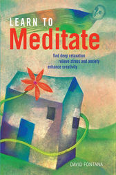 Learn to Meditate: Find Deep Relaxation, Relieve Stress and Anxiety, Enhance Creativity by David  Fontana Author