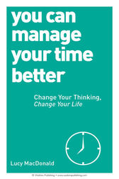You Can Manage Your Time Better by Lucy MacDonald