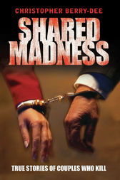 Shared Madness by Christopher Berry-Dee