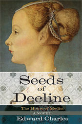 The House of Medici: Seeds of Decline by Edward Charles