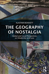 The Geography of Nostalgia by Alastair Bonnett