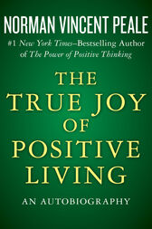 The True Joy of Positive Living by Norman Vincent Peale