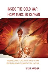 Inside the Cold War From Marx to Reagan by Sven F. Kraemer