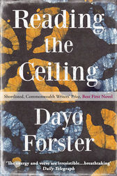 Reading The Ceiling by Dayo Forster