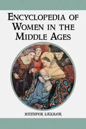 Encyclopedia of Women in the Middle Ages by Jennifer Lawler