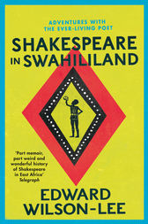 Shakespeare in Swahililand: Adventures with the Ever-Living Poet by Edward Wilson-Lee