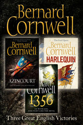 Three Great English Victories: A 3-book Collection of Harlequin, 1356 and Azincourt by Bernard Cornwell
