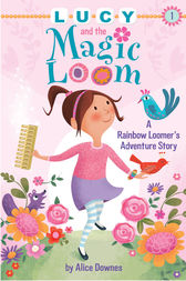 Lucy and the Magic Loom by Alice Downes