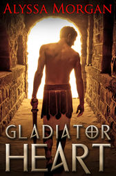 Gladiator Heart by Alyssa Morgan