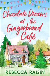 Chocolate Dreams At The Gingerbread Cafe (The Gingerbread Café, Book 2) by Rebecca Raisin