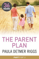 The Parent Plan Part 1 by Paula Detmer Riggs