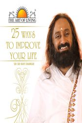25 Ways to Improve Your Life (The Art of Living) by SRI SRI PUBLICATIONS
