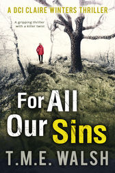 For All Our Sins (DCI Claire Winters crime series, Book 1) by T.M.E. Walsh