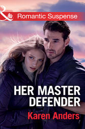 Her Master Defender (Mills & Boon Romantic Suspense) (To Protect and Serve, Book 4) by Karen Anders