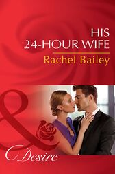 His 24-Hour Wife (Mills & Boon Desire) (The Hawke Brothers, Book 3) by Rachel Bailey