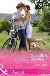 Soldier, Hero...Husband? (Mills & Boon Cherish) (The Vineyards of Calanetti, Book 4) by Cara Colter