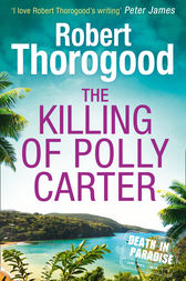 The Killing Of Polly Carter (A Death in Paradise Mystery, Book 2) by Robert Thorogood