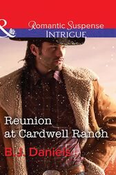 Reunion At Cardwell Ranch (Mills & Boon Intrigue) (Cardwell Cousins, Book 4) by B.J. Daniels