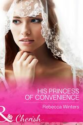 His Princess Of Convenience (Mills & Boon Cherish) (The Vineyards of Calanetti, Book 7) by Rebecca Winters