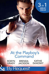 At The Playboy's Command: Millionaire Playboy, Maverick Heiress (The Millionaire's Club, Book 4) / Temptation (The Millionaire's Club, Book 5) / In Bed with the Opposition (The Millionaire's Club, Book 6) (Mills & Boon By Request) by Robyn Grady