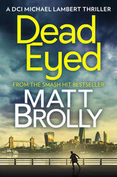 Dead Eyed (DCI Michael Lambert crime series, Book 1) by Matt Brolly