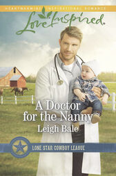 A Doctor For The Nanny (Mills & Boon Love Inspired) (Lone Star Cowboy League, Book 2) by Leigh Bale