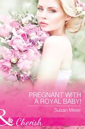 Pregnant With A Royal Baby! (Mills & Boon Cherish) (The Princes of Xaviera, Book 1) by Susan Meier