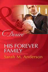 His Forever Family (Mills & Boon Desire) (Billionaires and Babies, Book 67) by Sarah M. Anderson