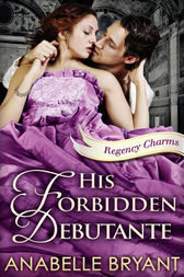 His Forbidden Debutante (Regency Charms, Book 4) by Anabelle Bryant
