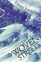The City of Woven Streets by Emmi Itäranta
