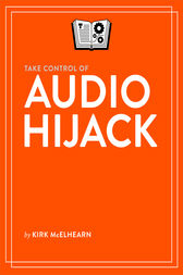 Take Control of Audio Hijack by Kirk McElhearn