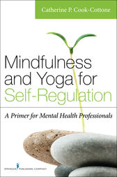 Mindfulness and Yoga for Self-Regulation by Catherine P. Cook-Cottone