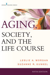 Aging, Society, and the Life Course, Fifth Edition by Suzanne R. Kunkel