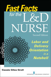 Fast Facts for the L&D Nurse, Second Edition by Cassie Giles Groll