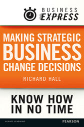 Business Express: Making strategic business change decisions by Richard Hall