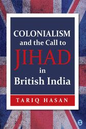 Colonialism and the Call to Jihad in British India by Tariq Hasan