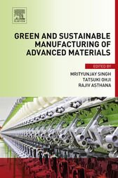 Green and Sustainable Manufacturing of Advanced Material by Mrityunjay Singh