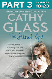 The Silent Cry: Part 3 of 3: There is little Kim can do as her mother's mental health spirals out of control by Cathy Glass