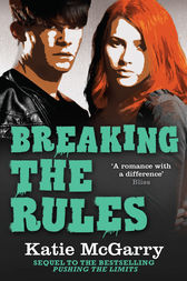 Breaking The Rules (A Pushing the Limits Novel) by Katie McGarry
