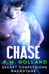 Secret Confessions: Backstage – Chase (Novella) by K.M. Golland