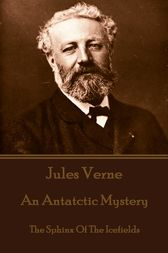 An Antatctic Mystery aka The Sphinx of the Ice Fields by Jules Verne