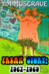 Freak Story:  1967-1969 by Jim Musgrave