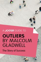A Joosr Guide to... Outliers by Malcolm Gladwell by Joosr